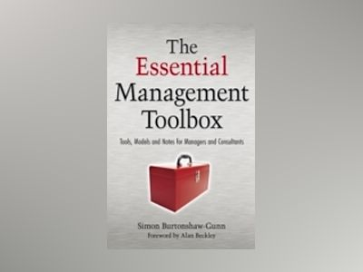 The Essential Management Toolbox: Tools, Models and Notes for Managers and av Simon Burtonshaw-Gunn