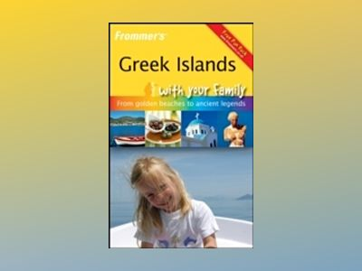 Frommer's Greek Islands With Your Family: From Golden Beaches to Ancient av Jos Simon