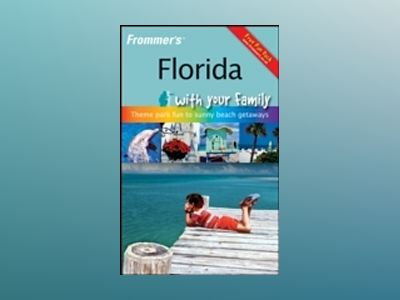 Frommer's Florida with Your Family: From Theme Park Fun to Sunny Beach Ge av Lesley Anne Rose
