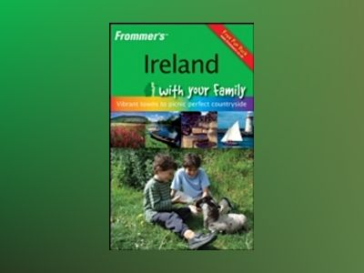 Frommer's Ireland with Your Family: From Vibrant Towns to Picnic Perfect av Terry Marsh