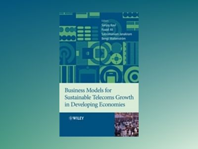 Business Models for Sustainable Telecoms Growth in Developing Economies av Sanjay Kaul