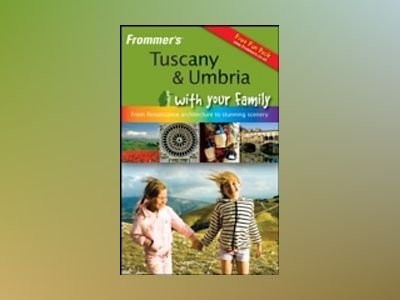 Frommer's Tuscany and Umbria With Your Family: From Renaissance Architect av Rob Yeung