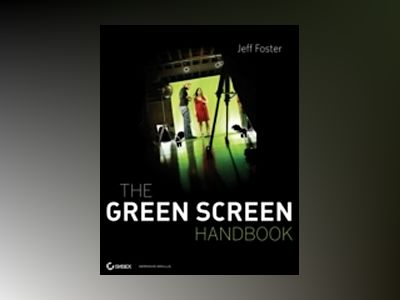 The Green Screen Handbook: Real-World Production Techniques av Jeff Foster