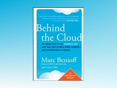 Behind the Cloud: The Untold Story of How Salesforce.com Went from Idea to av Marc Benioff