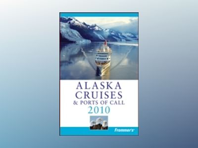 Frommer's Alaska Cruises and Ports of Call 2010 av Fran Wenograd Golden