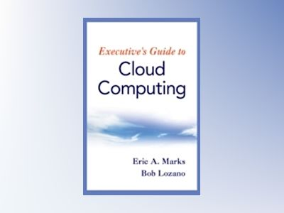 Executive's Guide to Cloud Computing av Eric A. Marks