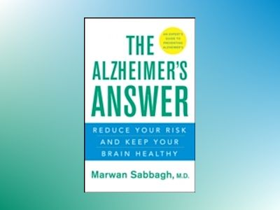 The Alzheimer's Answer: Reduce Your Risk and Keep Your Brain Healthy av Marwan Sabbagh