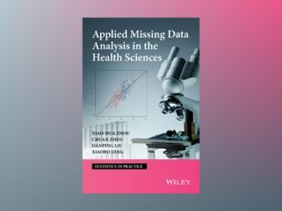Applied Missing Data Analysis in the Health Sciences av Xiao-Hua Zhou