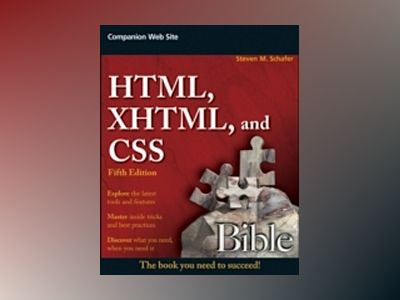 HTML, XHTML, and CSS Bible, 5th Edition av Steven M. Schafer