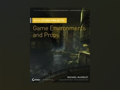 Maya Studio Projects: Game Environments and Props av Michael McKinley