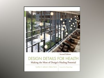 Design Details for Health: Making the Most of Design's Healing Potential, 2 av Cynthia A. Leibrock