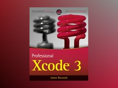 Professional Xcode 3 av James Bucanek