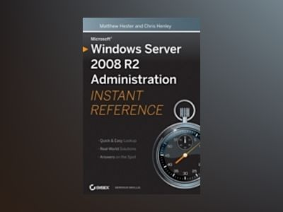 Microsoft Windows Server 2008 R2 Administration Instant Reference av Matthew Hester