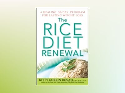 The Rice Diet Renewal: A Healing 30-Day Program for Lasting Weight Loss av Kitty Gurkin Rosati