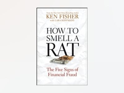 How to Smell a Rat: The Five Signs of Financial Fraud av Ken Fisher
