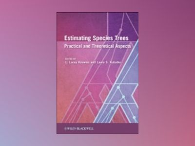 Estimating Species Trees: Practical and Theoretical Aspects av L. Lacey Knowles