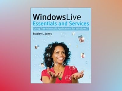 Windows Live Essentials and Services: Using Free Microsoft Applications for av Bradley L. Jones