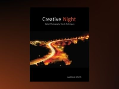 Creative Night : Digital Photography Tips & Techniques av Harold Davis