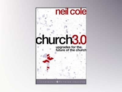 Church 3.0: Upgrades for the Future of the Church av Neil Cole