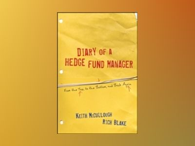 Diary of a Hedge Fund Manager : From the Top, to the Bottom, and Back Again av Keith McCullough