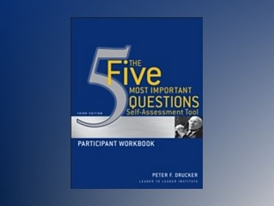 The Five Most Important Questions Self-Assessment Tool: Participant's Workb av Peter F. Drucker