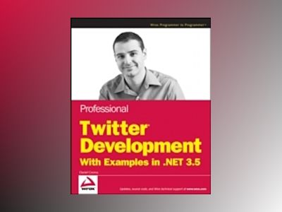 Professional Twitter Development: With Examples in .NET 3.5 av Daniel Crenna