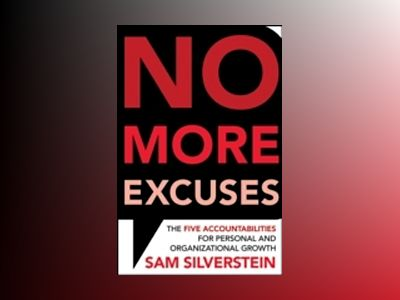 No More Excuses: The Five Accountabilities for Personal and Organizational av Sam Silverstein