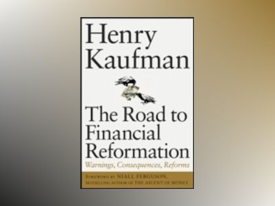 The Road to Financial Reformation: Warnings, Consequences, Reforms av Henry Kaufman