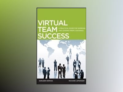 Working and Leading From a Distance: Proven and Practical Guidelines for Bu av Richard Lepsinger