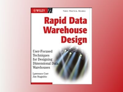Rapid Data Warehouse Design: User-Focused Techniques for Designing Dimensio av Lawrence Corr