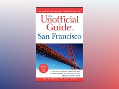 The Unofficial Guide to San Francisco, 7th Edition av Richard Sterling