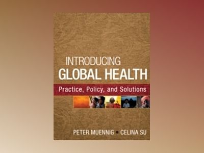 Introducing Global Health: Practice, Policy, and Solutions av Peter Muennig