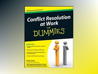 Conflict Resolution at Work For Dummies av Vivian Scott