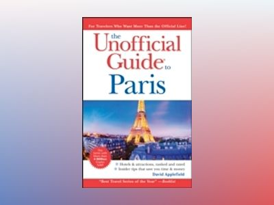 The Unofficial Guide to Paris, 6th Edition av David Applefield
