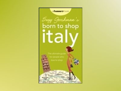 Suzy Gershman's Born to Shop Italy: The Ultimate Guide for Travelers Who Lo av Suzy Gershman