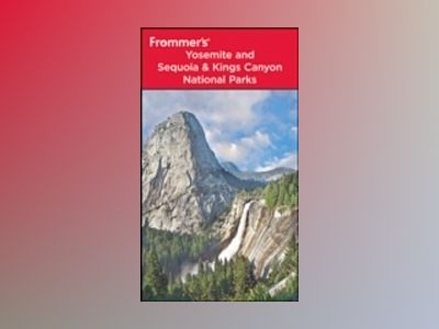 Frommer's Yosemite and Sequoia/Kings Canyon National Parks, 7th Edition av Eric Peterson