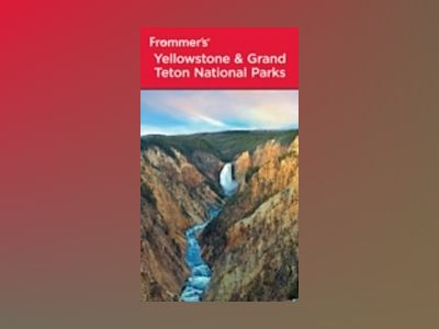 Frommer's Yellowstone & Grand Teton National Parks, 7th Edition av Eric Peterson
