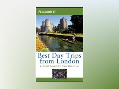 Frommer's Best Day Trips from London: 25 Great Escapes by Train, Bus or Car av Donald Olson