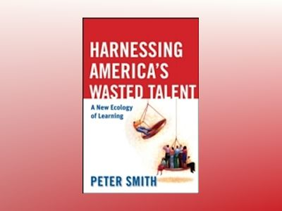 Harnessing America's Wasted Talent: A New Ecology of Learning av Peter Smith
