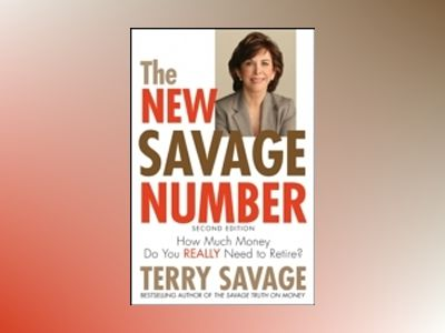 The New Savage Number: How Much Money Do You Really Need to Retire?, 2nd Ed av Terry Savage