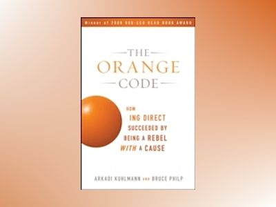 The Orange Code: How ING Direct Succeeded by Being a Rebel with a Cause av Arkadi Kuhlmann