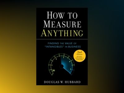 How to Measure Anything: Finding the Value of Intangibles in Business, 2nd av Douglas W. Hubbard