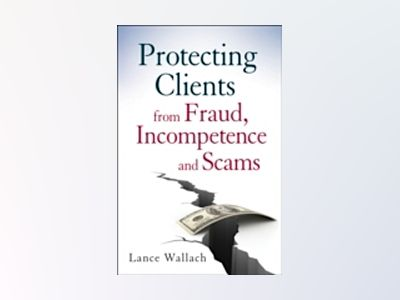 Protecting Clients from Fraud, Incompetence and Scams av Lance Wallach