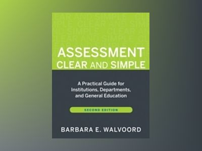 Assessment Clear and Simple: A Practical Guide for Institutions, Department av Barbara E. Walvoord