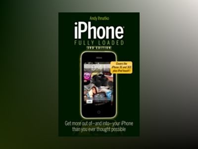iPhone Fully Loaded, 3rd Edition av Andy Ihnatko