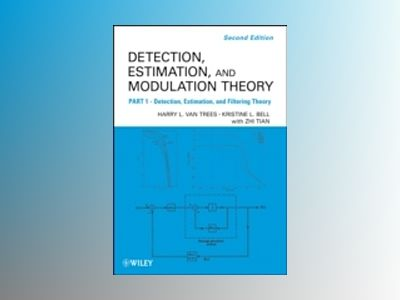 Detection Estimation and Modulation Theory, 2nd Edition, Part I av Harry L. Van Trees