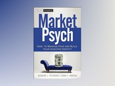 MarketPsych: How to Manage Fear and Build Your Investor Identity av Richard L. Peterson