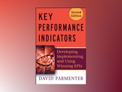 Key Performance Indicators (KPI): Developing, Implementing, and Using Winni av David Parmenter