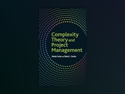 Complexity Theory and Project Management av Wanda Curlee