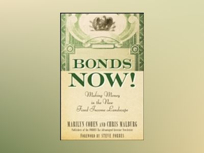 Bonds Now!: Making Money in the New Fixed Income Landscape av Marilyn Cohen